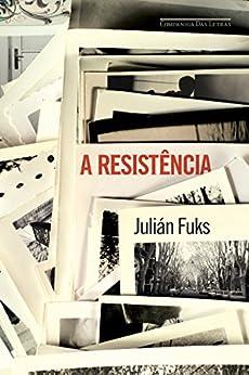 A resistência por [Fuks, Julián]