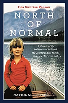 North Of Normal: A Memoir of My Wilderness Childhood, My Counterculture Family, and How I Survived Both by [Person, Cea Sunrise]