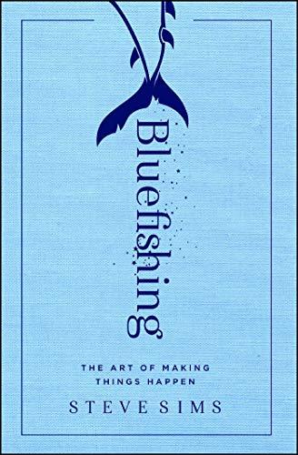 Bluefishing: The Art of Making Things Happen (Hub Executive)