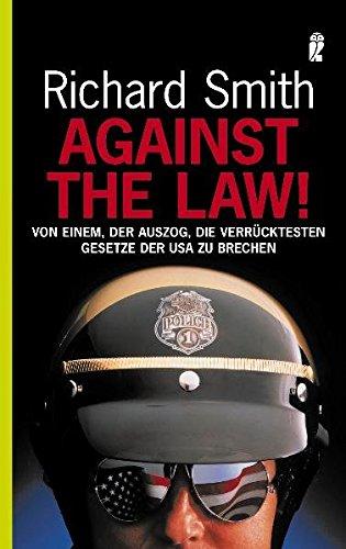Against the law!: Von einem, der auszog, die verrücktesten Gesetze der USA zu brechen (Ullstein Taschenbuch)