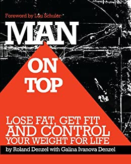 Man On Top: Lose Fat, Get Fit, and Control Your Weight For Life by [Denzel, Galina Ivanova, Roland Denzel]