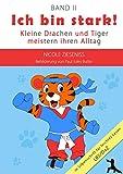 Ich bin stark!: Kleine Drachen und Tiger meistern ihren Alltag (German Edition)