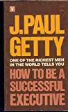 How to Be Suc Exec, J. Paul Getty, 051507912X