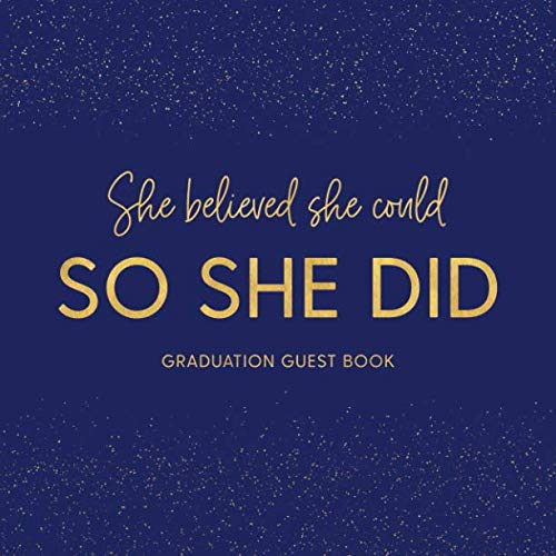 She Believed She Could So She Did Graduation Guest Book: Party Guestbook for Guests to Leave Messages - Navy Blue And Gold (Grad Memory Keepsake - Senior Class of 2019)