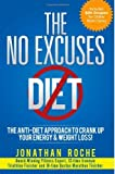 By Jonathan Roche The No Excuses Diet: The Anti-Diet Approach to Crank Up Your Energy and Weight Loss! [Paperback]