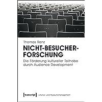 Nicht-Besucherforschung: Die Förderung kultureller Teilhabe durch Audience Development (Schriften zum Kultur- und Museumsmanagement)