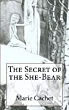 Book cover from The Secret of the She-Bear: An unexpected key to understand European mythologies, traditions and tales.by Marie D. F. Cachet