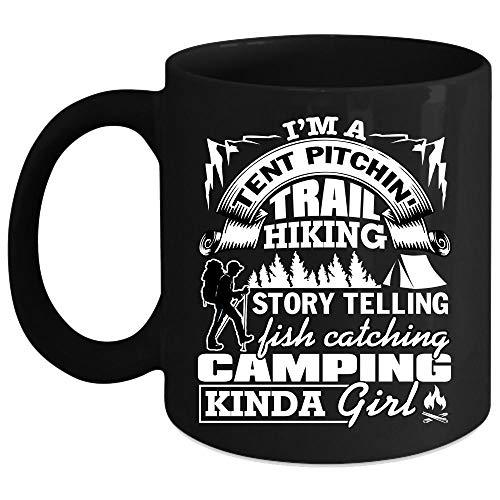 I'm A Tent Pitching Trail Hiking Coffee Mug, Story Telling Fish Catching Camping Kinda Girl Coffee Cup (Coffee Mug 15 Oz - Black) ()