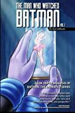 img - for The Man Who Watched Batman Vol. 1: An In Depth analysis of Batman: The Animated Series (Volume 1) book / textbook / text book
