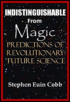 Indistinguishable from Magic: Predictions of Revolutionary Future Science by [Cobb, Stephen Euin]