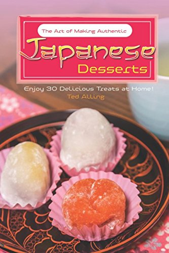 The Art of Making Authentic Japanese Desserts: Enjoy 30 Delicious Treats at (Ice Cream Ball Recipes)