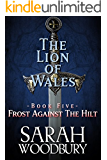 Frost Against the Hilt (The Lion of Wales Book 5)