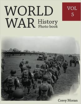 World War History Photo Books VOL.5: Photography History, History War Collection, World War 2 Books, The Best World War Book, World War Japan (History's Greatest Conflict) (Volume 5)