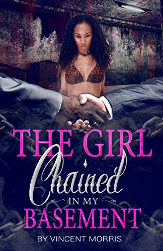 THE GIRL CHAINED IN MY BASEMENT