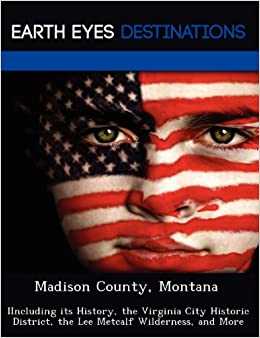 ??OFFLINE?? Madison County, Montana: IIncluding Its History, The Virginia City Historic District, The Lee Metcalf Wilderness, And More. Scala probate ataques fomentar altas