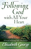 Following God with All Your Heart, Elizabeth George, 0736905049