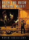 How the Irish Became White by Ignatiev, Noel(September 18, 1995) Hardcover