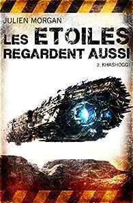 Khashoggi (Les Etoiles Regardent Aussi t. 2) par Julien Morgan