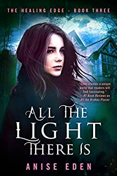 All the Light There Is: The Healing Edge - Book Three by [Eden, Anise]
