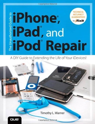 The Unauthorized Guide to iPhone, iPad, and iPod Repair: A Diy Guide to Extending the Life of Your idevices! by Timothy L. Warner (2013-05-14) (05 Ipod)