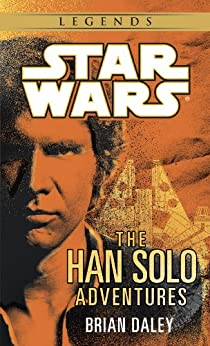 The Han Solo Adventures: Star Wars Legends (Star Wars - Legends) by [Daley, Brian]