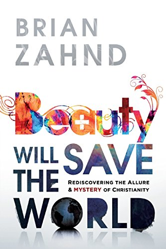 [B.o.o.k] Beauty Will Save the World: Rediscovering the Allure and Mystery of Christianity<br />[T.X.T]