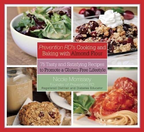 Prevention RD's Cooking and Baking with Almond Flour: 75 Tasty and Satisfying Recipes to Promote a Gluten-Free Lifestyle by Nicole Morrissey