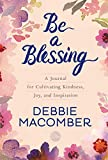 Book cover from Be a Blessing: A Journal for Cultivating Kindness, Joy, and Inspiration by Debbie Macomber