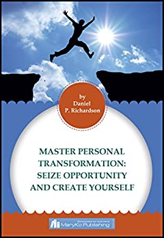 MASTER PERSONAL TRANSFORMATION:  Seize Opportunity and Create Yourself