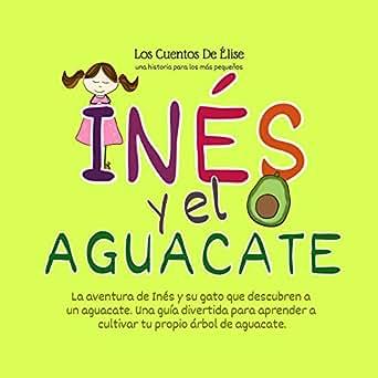 Los Cuentos De Elise- Una historia para los más pequeños - Inés Y El Aguacate: Cuentos educativos para niños, una pequeña historia para dormir para ...
