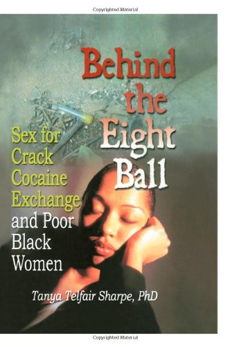 Behind the Eight Ball: Sex for Crack Cocaine Exchange and Poor Black Women (Haworth Psychosocial Issues of HIV/AIDS)