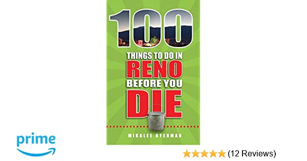 100 things to do in reno before you die 100 things to do before you 100 things to do in reno before you die 100 things to do before you die mikalee byerman 9781681060675 amazon books solutioingenieria Choice Image