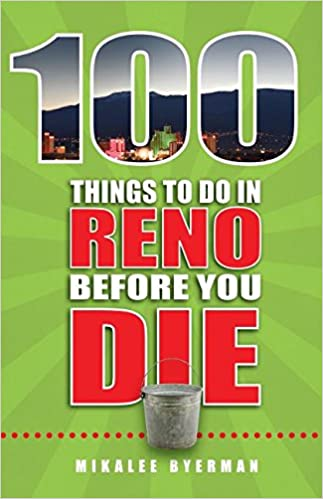 100 things to do in reno before you die 100 things to do before you 100 things to do in reno before you die 100 things to do before you die mikalee byerman 9781681060675 amazon books solutioingenieria