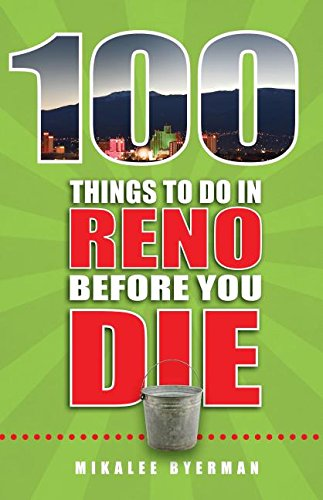 100 Things to Do in Reno Before You Die (100 Things to Do Before You Die)