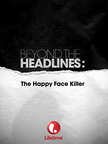 Beyond the Headlines: The Happy Face Killer