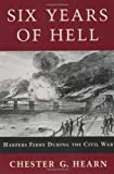 Six Years of Hell, Chester G. Hearn, 0807124400