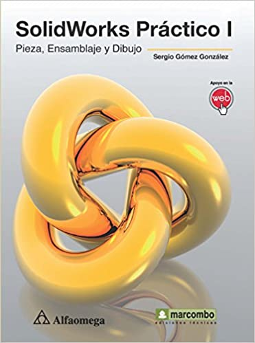 Solidworks práctico 1 (Spanish Edition): GÓMEZ, Sergio, Alfaomega, Marcombo: 9786077075707: Amazon.com: Books