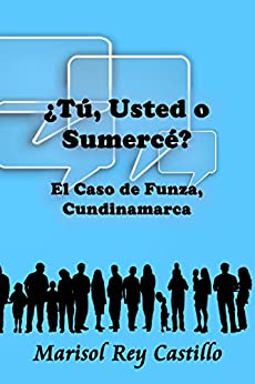 ¿Tú, usted o sumercé? (Spanish Edition) by [Castillo, Marisol Rey]