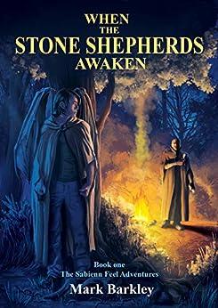 When The Stone Shepherds Awaken: Book One: The Sabienn Feel Adventures by [Barkley, Mark]