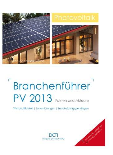 Branchenführer PV 2013. Fakten und Akteure. Wirtschaftlichkeit | Systemlösungen | Entscheidungsgrundlagen (German Edition)