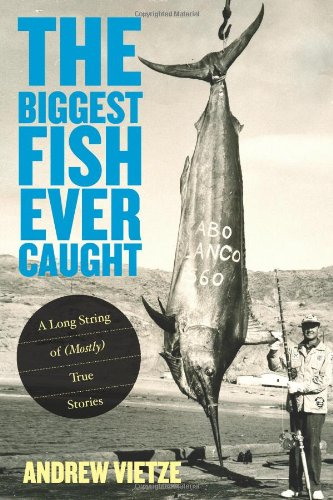 Biggest Fish Ever Caught: A Long String Of (Mostly) True Stories
