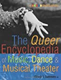 The Queer Encyclopedia of Music, Dance, and Musical Theater, , 1573441988