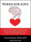 Wired for Love: How Understanding Your Partner's Brain and Attachment Style Can Help You Defuse Conflict and Build a Secure Relationship by Stan Tatkin PsyD MFT (2015-11-03)