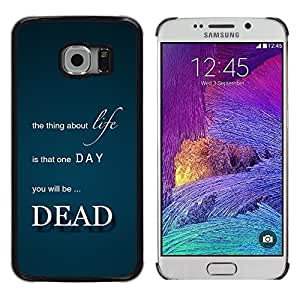 For Samsung Galaxy S6 EDGE / SM-G925(NOT FOR S6) , S-type Un giorno sarai morto - Vita - Arte & diseño plástico duro Fundas Cover Cubre Hard Case Cover