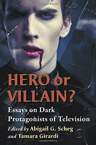 Hero or Villain?: Essays on Dark Protagonists of Television