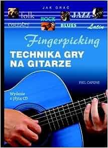 Fingerpicking. Technika Gry na Gitarze (Polska wersja jezykowa): Phil