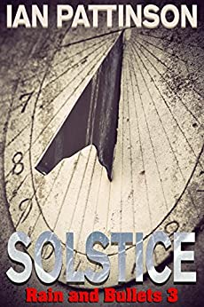Solstice (Rain and Bullets Book 3) by [Pattinson, Ian]