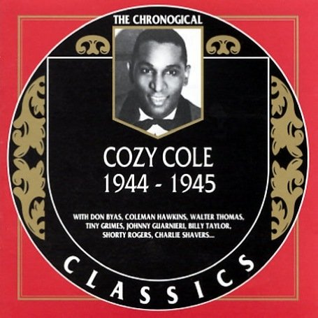 Cozy Cole: The Chronological Classics, 1944 1945 by Classics