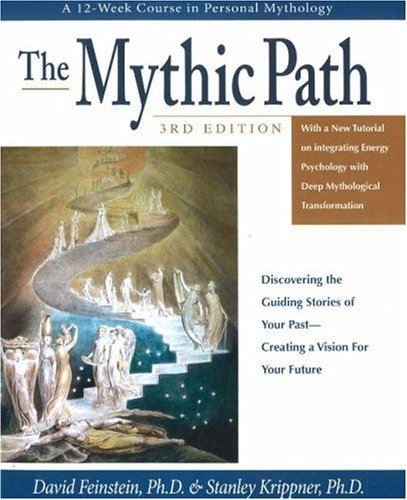 The Mythic Path: Discovering the Guiding Stories of Your Past-Creating a Vision for Your Future by Energy Psychology Pr