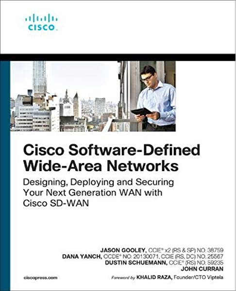 Cisco Software Defined Wide Area Networks Designing Deploying And Securing Your Next Generation Wan With Cisco Sd Wan Networking Technology Gooley Jason Yanch Dana Schuemann Dustin Curran John 9780136533177 Amazon Com Books